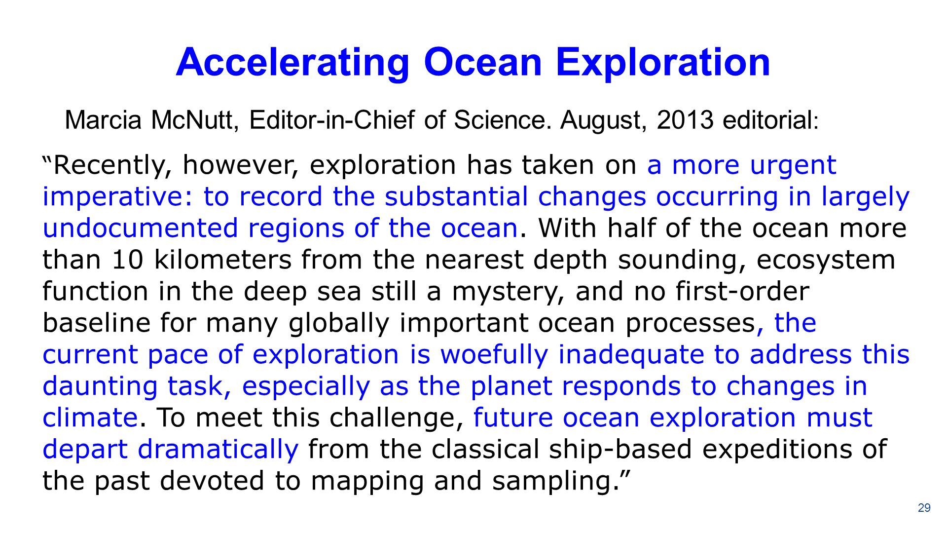 Accelerating Ocean Exploration Recently, however, exploration has taken on a more urgent imperative: to record the substantial changes occurring in largely undocumented regions of the ocean.