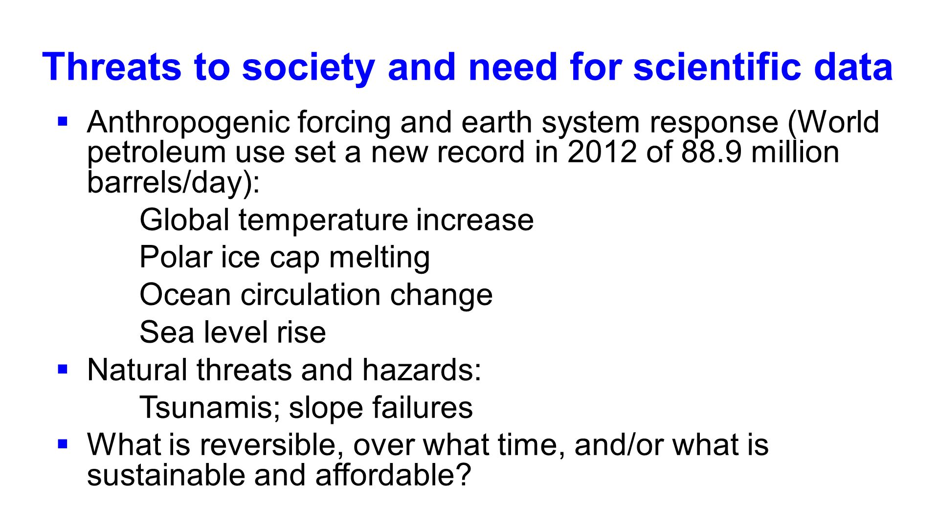Threats to society and need for scientific data Anthropogenic forcing and earth system response (World petroleum use set a new record in 2012 of 88.9
