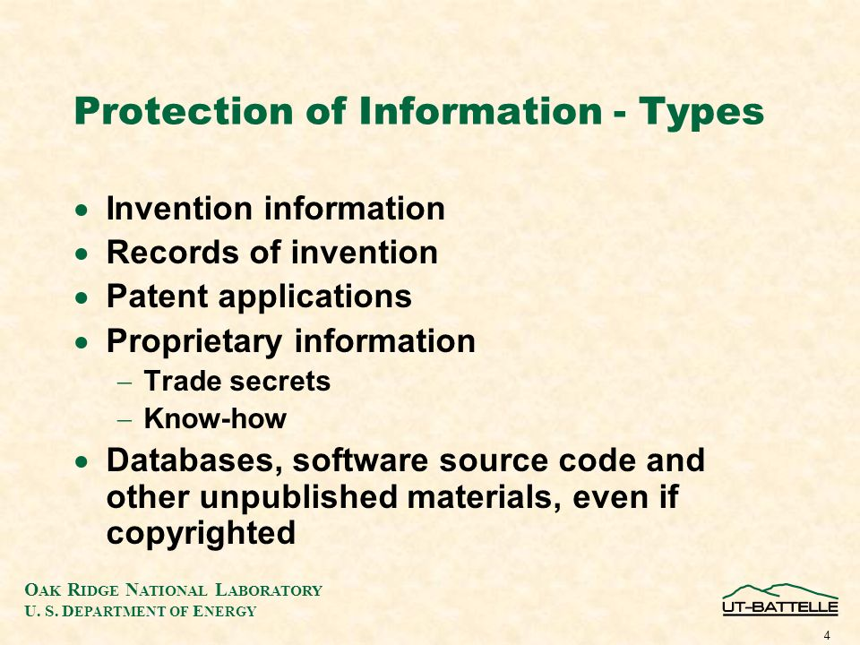 O AK R IDGE N ATIONAL L ABORATORY U. S. D EPARTMENT OF E NERGY 4 Protection of Information - Types Invention information Records of invention Patent a