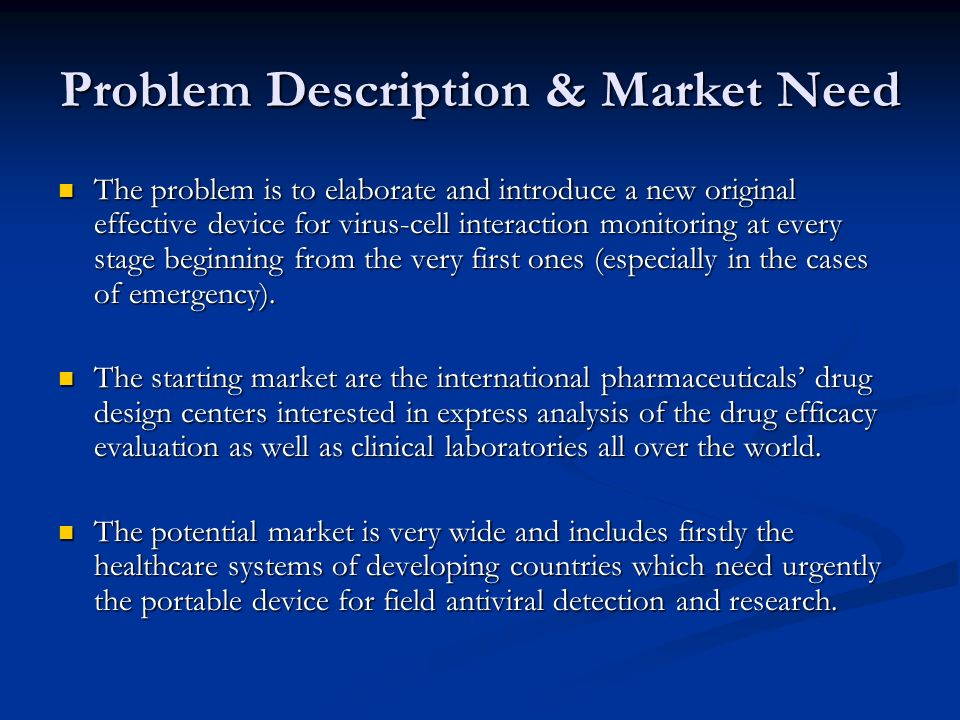 Problem Description & Market Need The problem is to elaborate and introduce a new original effective device for virus-cell interaction monitoring at every stage beginning from the very first ones (especially in the cases of emergency).