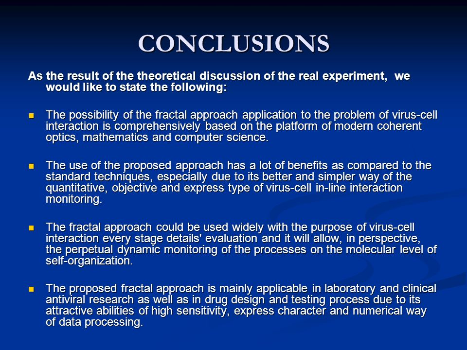 CONCLUSIONS As the result of the theoretical discussion of the real experiment, we would like to state the following: The possibility of the fractal approach application to the problem of virus-cell interaction is comprehensively based on the platform of modern coherent optics, mathematics and computer science.
