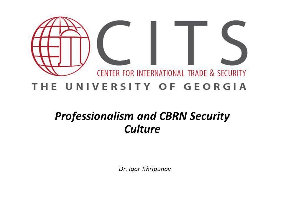 Professionalism and CBRN Security Culture Dr. Igor Khripunov