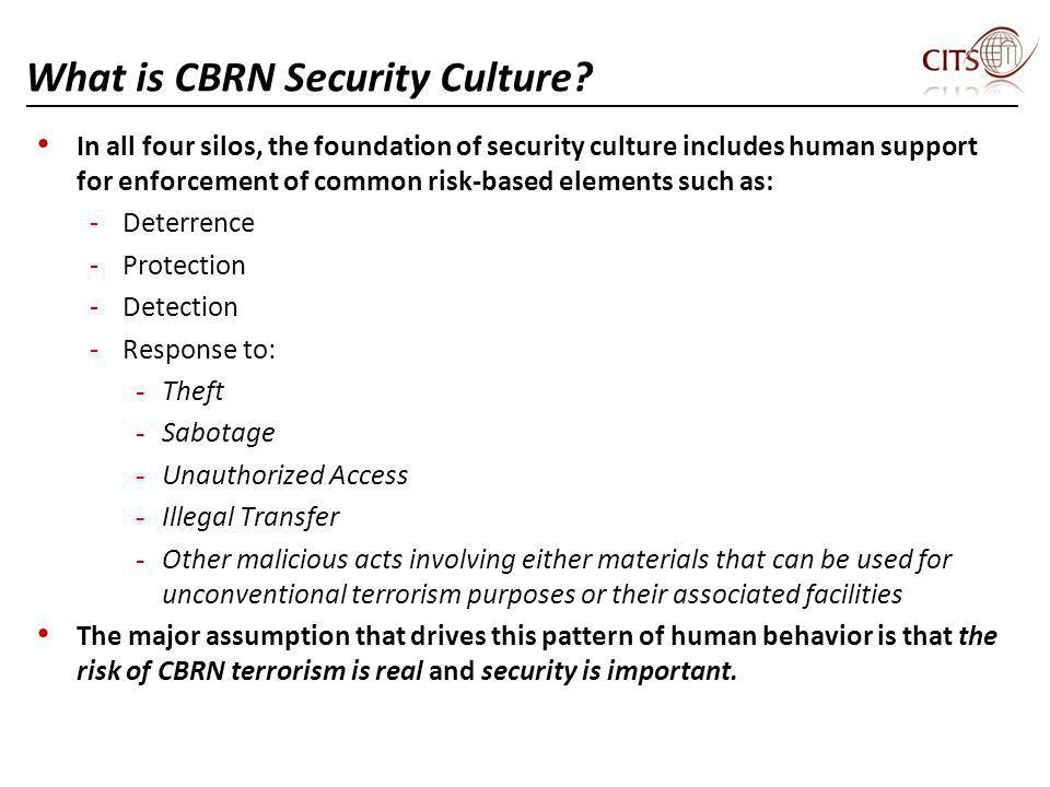 What is CBRN Security Culture? In all four silos, the foundation of security culture includes human support for enforcement of common risk-based eleme