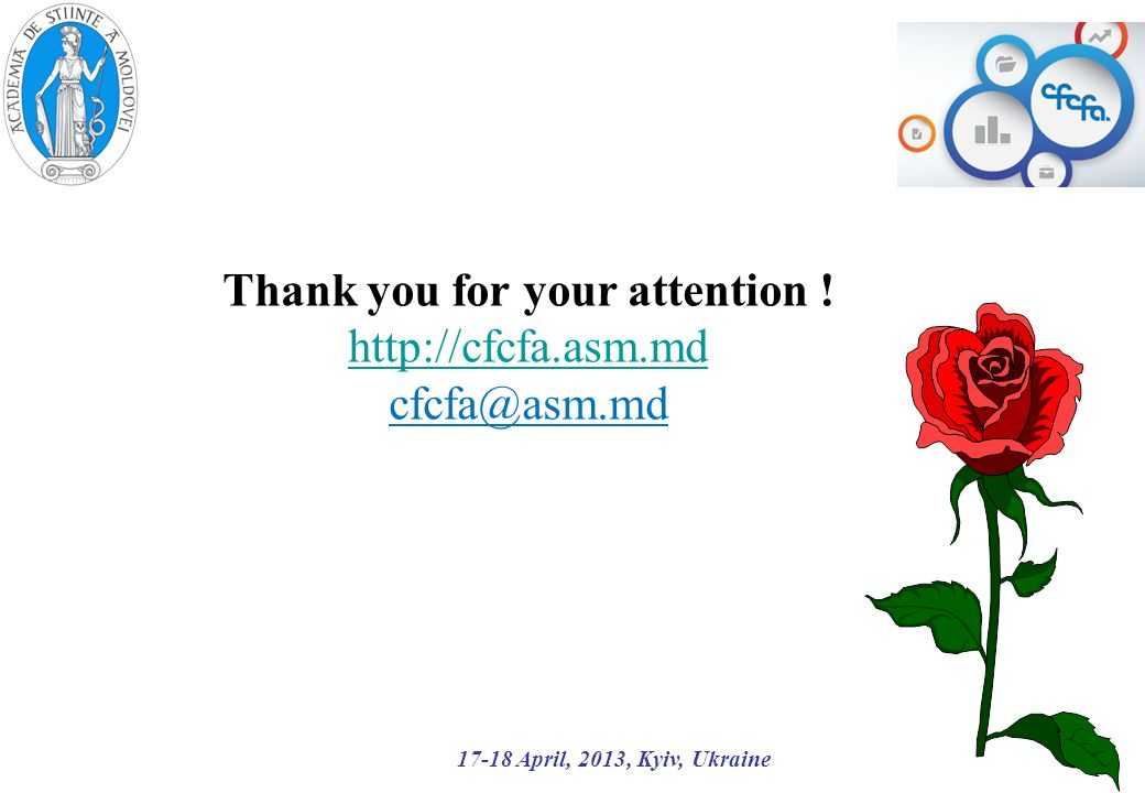 17-18 April, 2013, Kyiv, Ukraine Thank you for your attention ! http://cfcfa.asm.md cfcfa@asm.md
