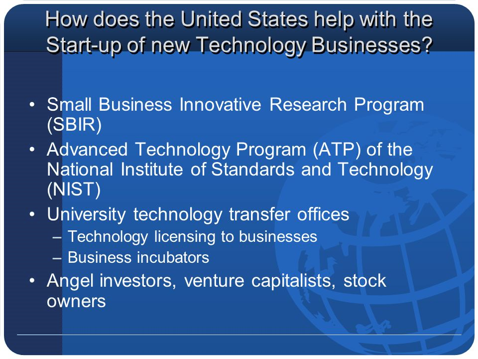 How does the United States help with the Start-up of new Technology Businesses? Small Business Innovative Research Program (SBIR) Advanced Technology