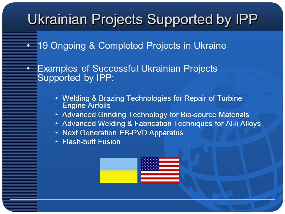 Ukrainian Projects Supported by IPP 19 Ongoing & Completed Projects in Ukraine Examples of Successful Ukrainian Projects Supported by IPP : Welding &