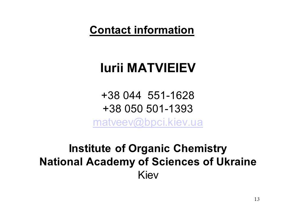 13 Contact information Iurii MATVIEIEV +38 044 551-1628 +38 050 501-1393 matveev@bpci.kiev.ua Institute of Organic Chemistry National Academy of Sciences of Ukraine Kiev