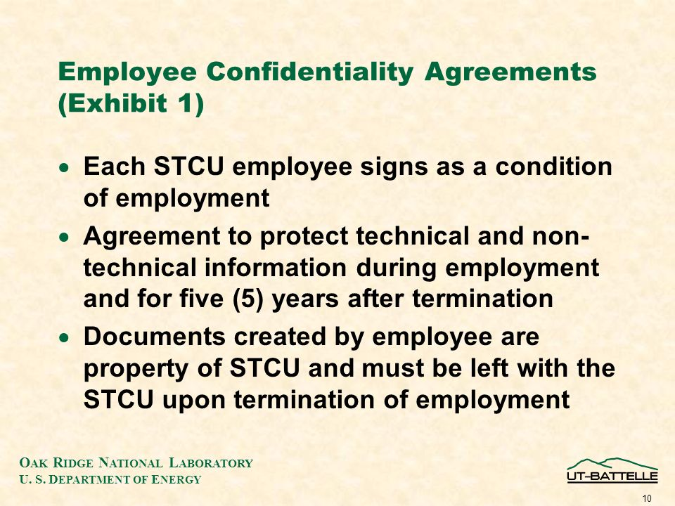 O AK R IDGE N ATIONAL L ABORATORY U. S. D EPARTMENT OF E NERGY 10 Employee Confidentiality Agreements (Exhibit 1) Each STCU employee signs as a condit