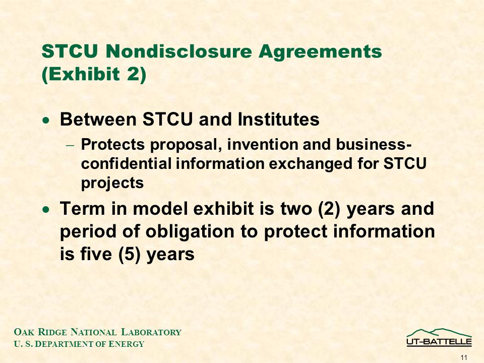 O AK R IDGE N ATIONAL L ABORATORY U. S. D EPARTMENT OF E NERGY 11 STCU Nondisclosure Agreements (Exhibit 2) Between STCU and Institutes Protects propo
