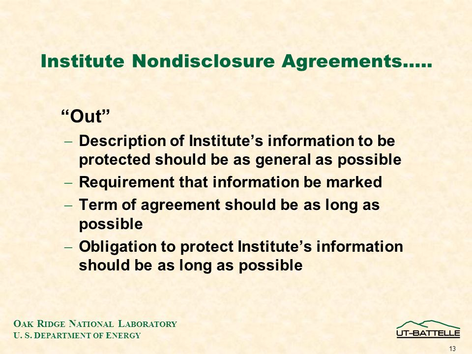 O AK R IDGE N ATIONAL L ABORATORY U. S. D EPARTMENT OF E NERGY 13 Institute Nondisclosure Agreements….. Out Description of Institutes information to b
