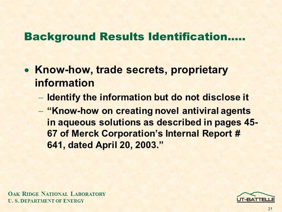 O AK R IDGE N ATIONAL L ABORATORY U. S. D EPARTMENT OF E NERGY 21 Background Results Identification.…. Know-how, trade secrets, proprietary informatio