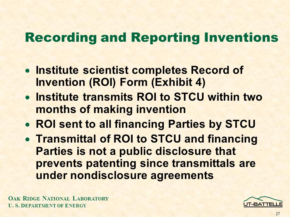 O AK R IDGE N ATIONAL L ABORATORY U. S. D EPARTMENT OF E NERGY 27 Recording and Reporting Inventions Institute scientist completes Record of Invention