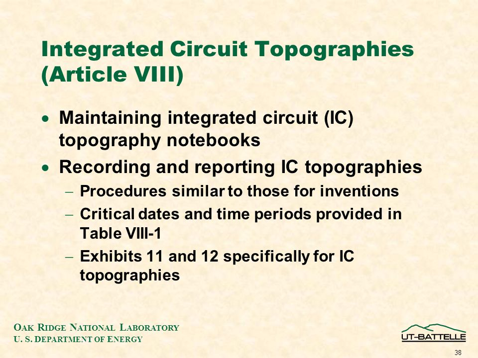 O AK R IDGE N ATIONAL L ABORATORY U. S. D EPARTMENT OF E NERGY 38 Integrated Circuit Topographies (Article VIII) Maintaining integrated circuit (IC) t