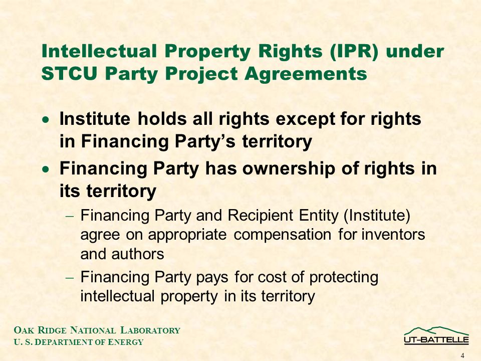 O AK R IDGE N ATIONAL L ABORATORY U. S. D EPARTMENT OF E NERGY 4 Intellectual Property Rights (IPR) under STCU Party Project Agreements Institute hold