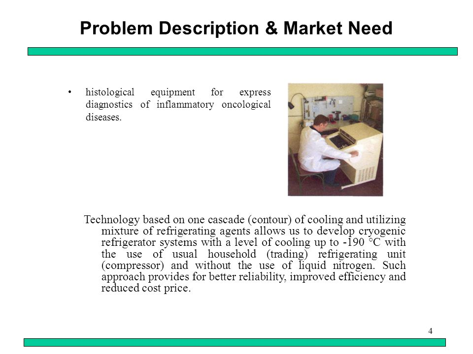 4 Problem Description & Market Need histological equipment for express diagnostics of inflammatory oncological diseases.
