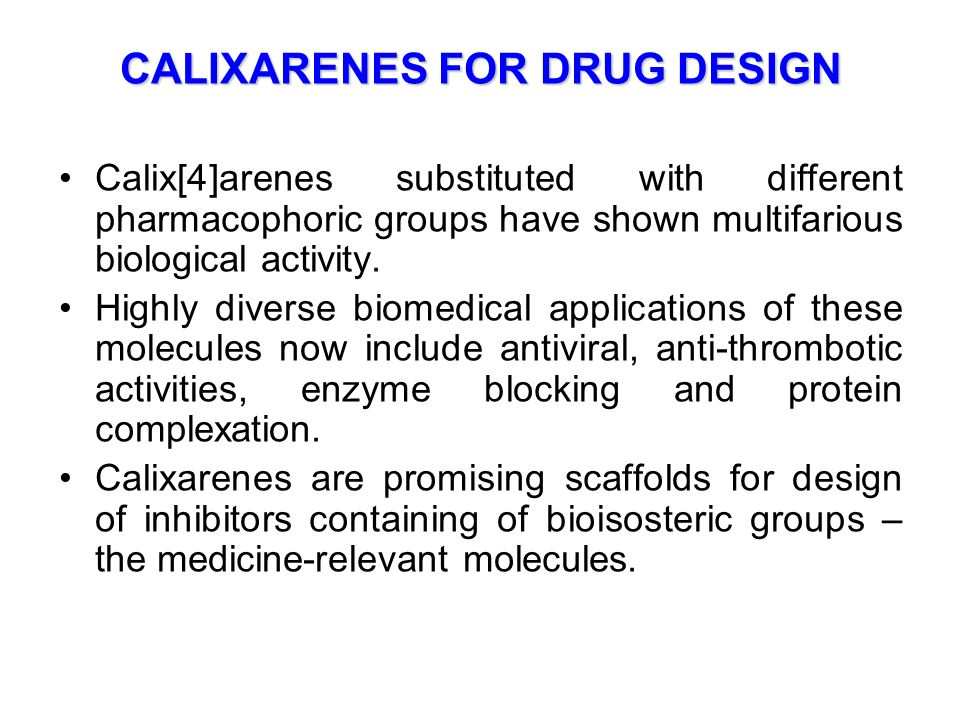 CALIXARENES FOR DRUG DESIGN Calix[4]arenes substituted with different pharmacophoric groups have shown multifarious biological activity. Highly divers