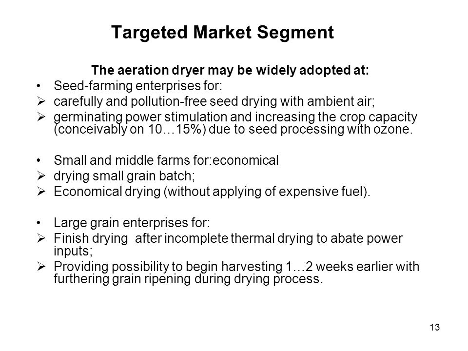 13 Targeted Market Segment The aeration dryer may be widely adopted at: Seed-farming enterprises for: carefully and pollution-free seed drying with am