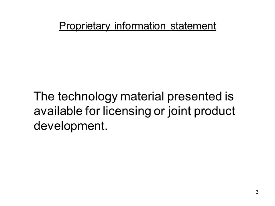 3 Proprietary information statement The technology material presented is available for licensing or joint product development.