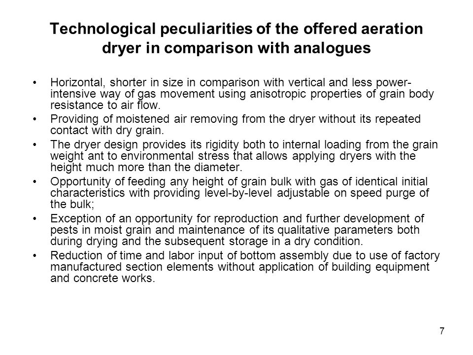 7 Technological peculiarities of the offered aeration dryer in comparison with analogues Horizontal, shorter in size in comparison with vertical and l