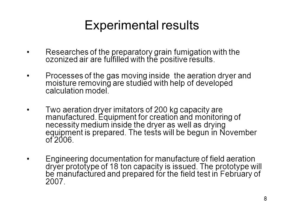 8 Experimental results Researches of the preparatory grain fumigation with the ozonized air are fulfilled with the positive results. Processes of the
