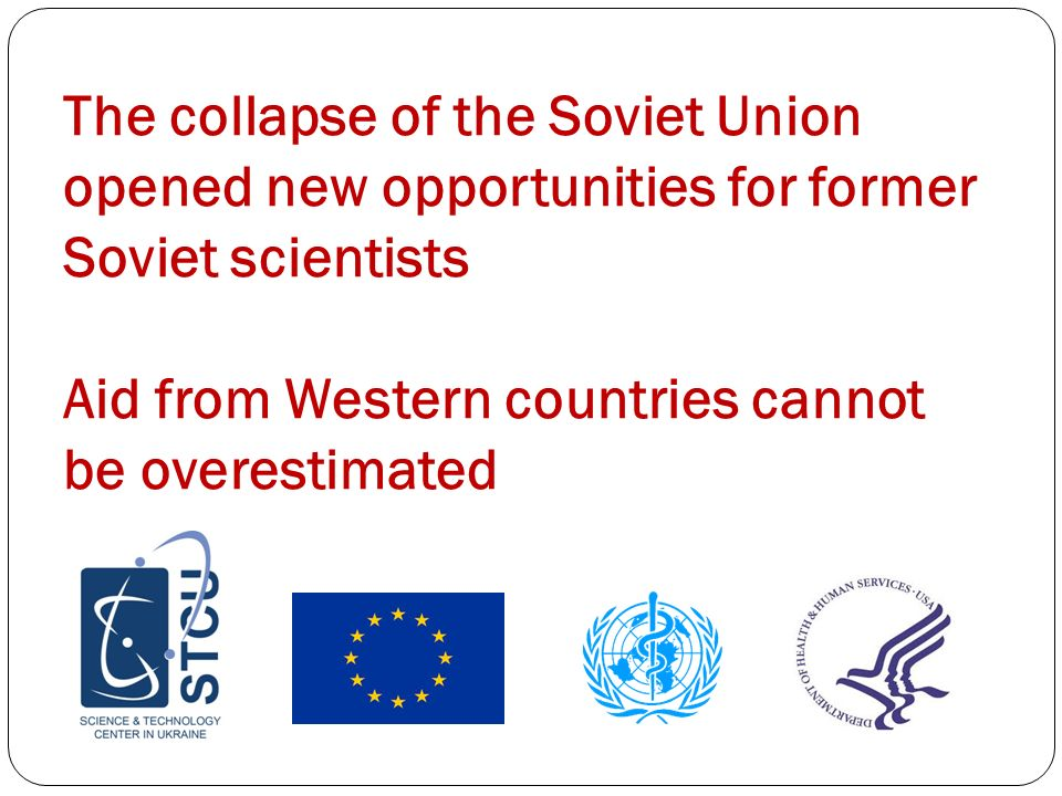 The collapse of the Soviet Union opened new opportunities for former Soviet scientists Aid from Western countries cannot be overestimated