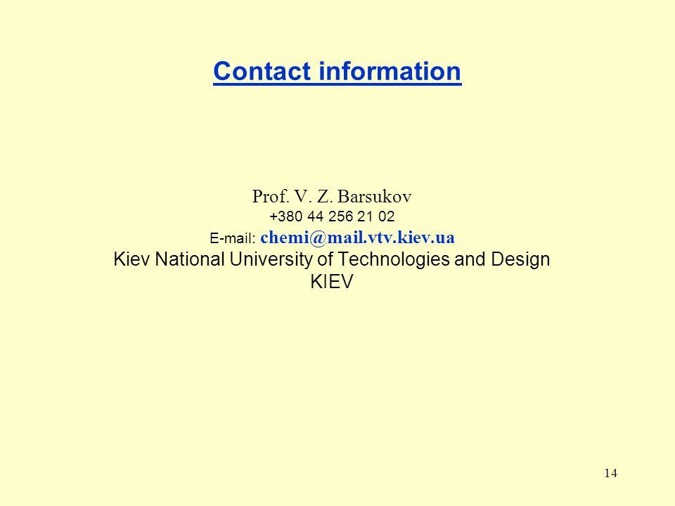 14 Contact information Prof. V. Z. Barsukov +380 44 256 21 02 E-mail: chemi@mail.vtv.kiev.ua Kiev National University of Technologies and Design KIEV