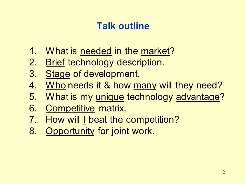 2 Talk outline 1.What is needed in the market? 2.Brief technology description. 3.Stage of development. 4.Who needs it & how many will they need? 5.Wha