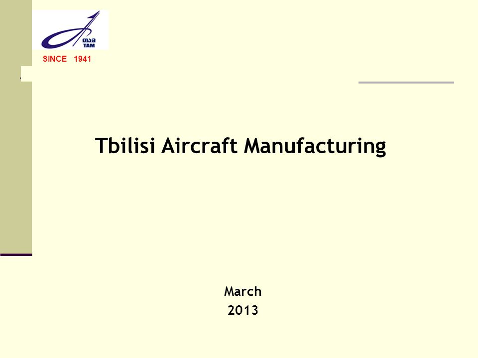 Tbilisi Aircraft Manufacturing SINCE 1941 March 2013