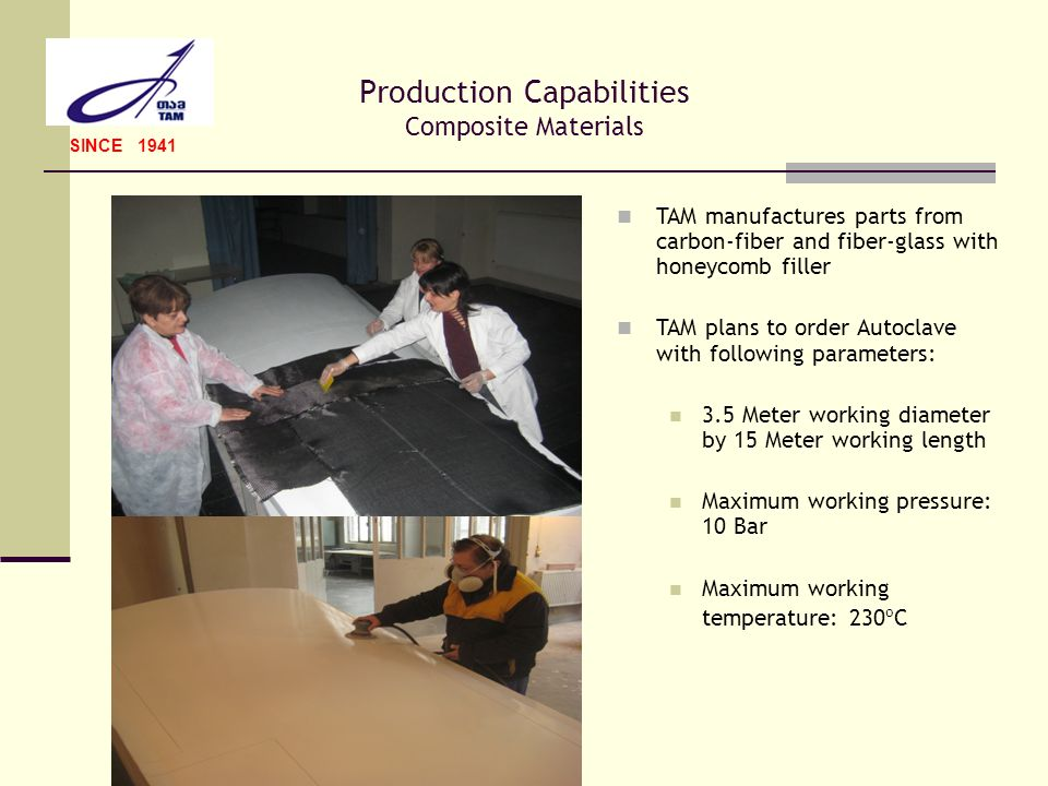 Production Capabilities Composite Materials SINCE 1941 TAM manufactures parts from carbon-fiber and fiber-glass with honeycomb filler TAM plans to ord