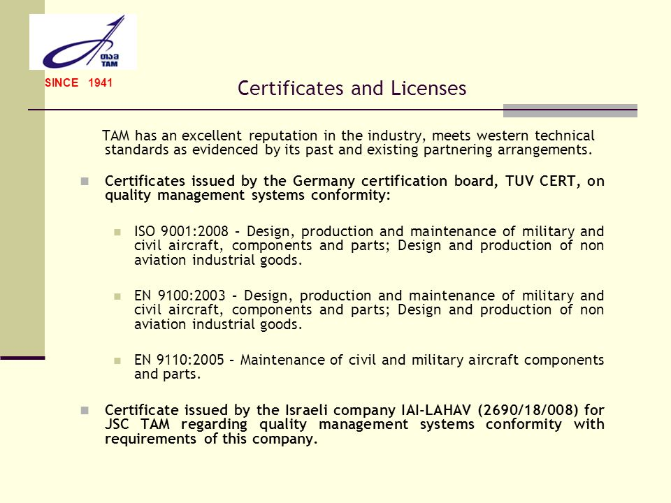 Certificates and Licenses Licenses issued by the Ministry of Justice of Georgia for JSC TAM on: Manufacture of military weapons (all types of aircrafts, helicopters, missiles, mortars, bombers, its component parts) Repair (including modernization and maintenance on site) of military weapons (all types of aircrafts, helicopters, missiles, mortars, bombers, its component parts) Sale of military weapons (all types of aircrafts, helicopters, missiles, mortars, bombers, its component parts).