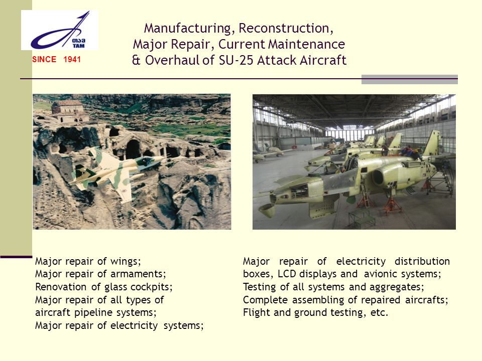 Major Repair, Current Maintenance, Overhaul & Upgrade of MI Military and Civil Helicopters SINCE 1941 Complete dismantling of helicopter and its systems; Repair of transmission systems; Repair of helicopters major and minor components; Repair and renovation of fuselage; Painting with modern technologies; Testing all aggregates and devices after repair; Repair and technical service of main gears, engines and other major parts; Following all repair works, helicopters are tested and assigned to technical service and flight duration.