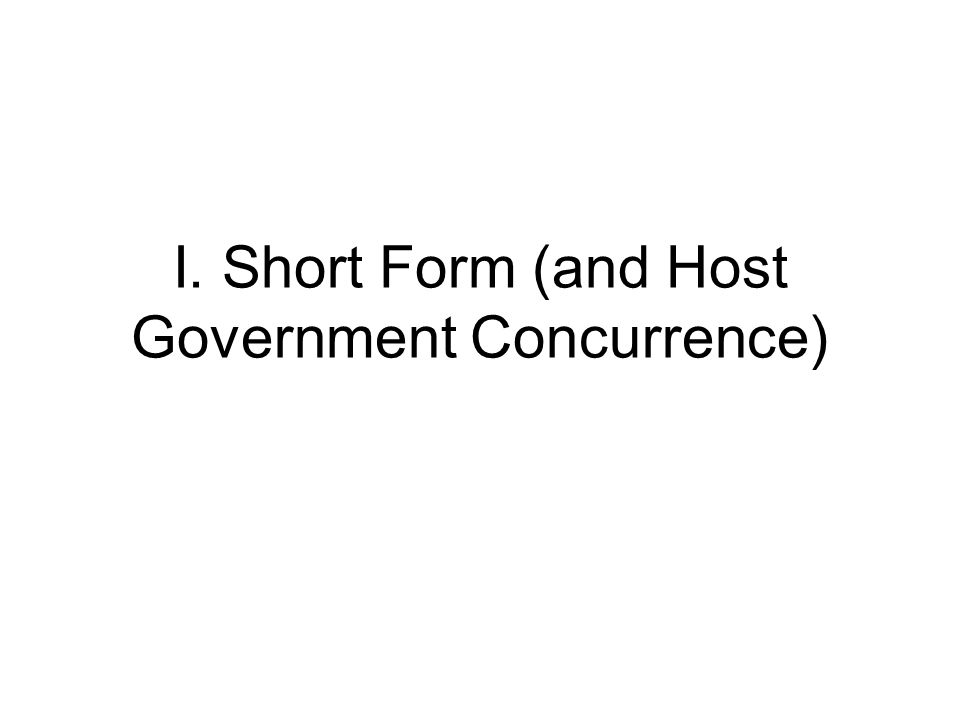 I. Short Form (and Host Government Concurrence)