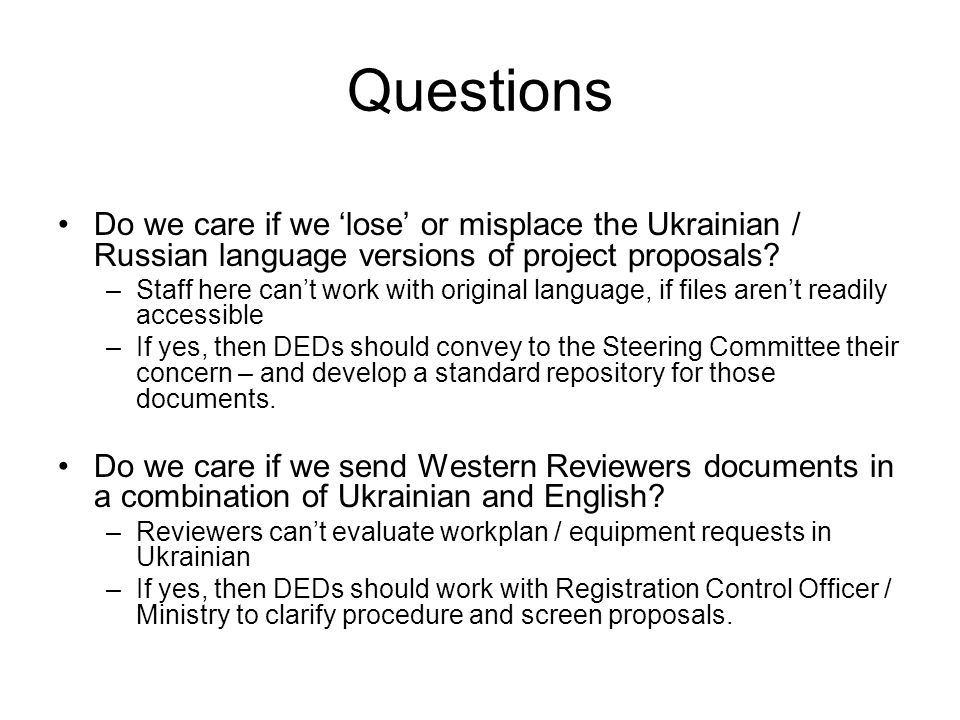 Questions Do we care if we lose or misplace the Ukrainian / Russian language versions of project proposals.