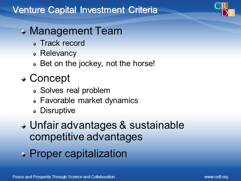 Venture Capital Investment Criteria Management Team Track record Relevancy Bet on the jockey, not the horse.