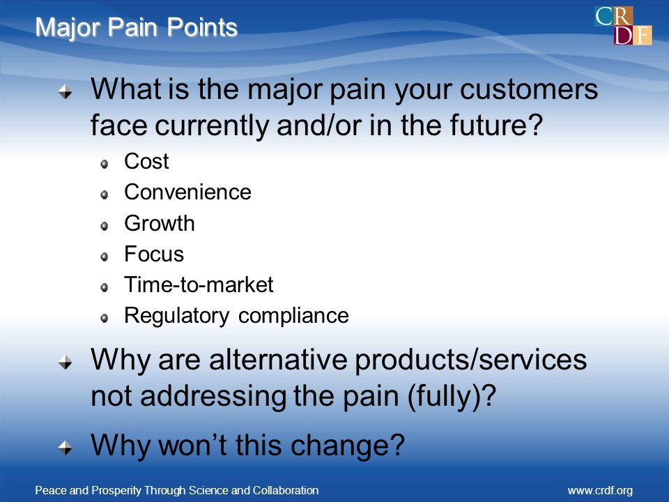 Major Pain Points What is the major pain your customers face currently and/or in the future? Cost Convenience Growth Focus Time-to-market Regulatory c