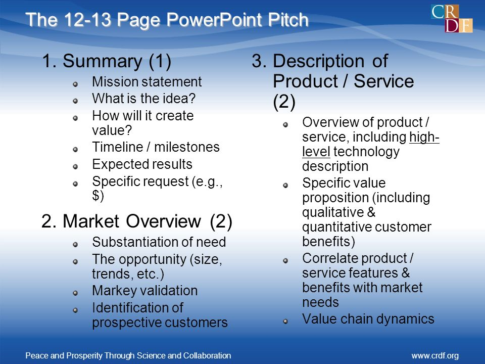 The 12-13 Page PowerPoint Pitch 1.Summary (1) Mission statement What is the idea? How will it create value? Timeline / milestones Expected results Spe