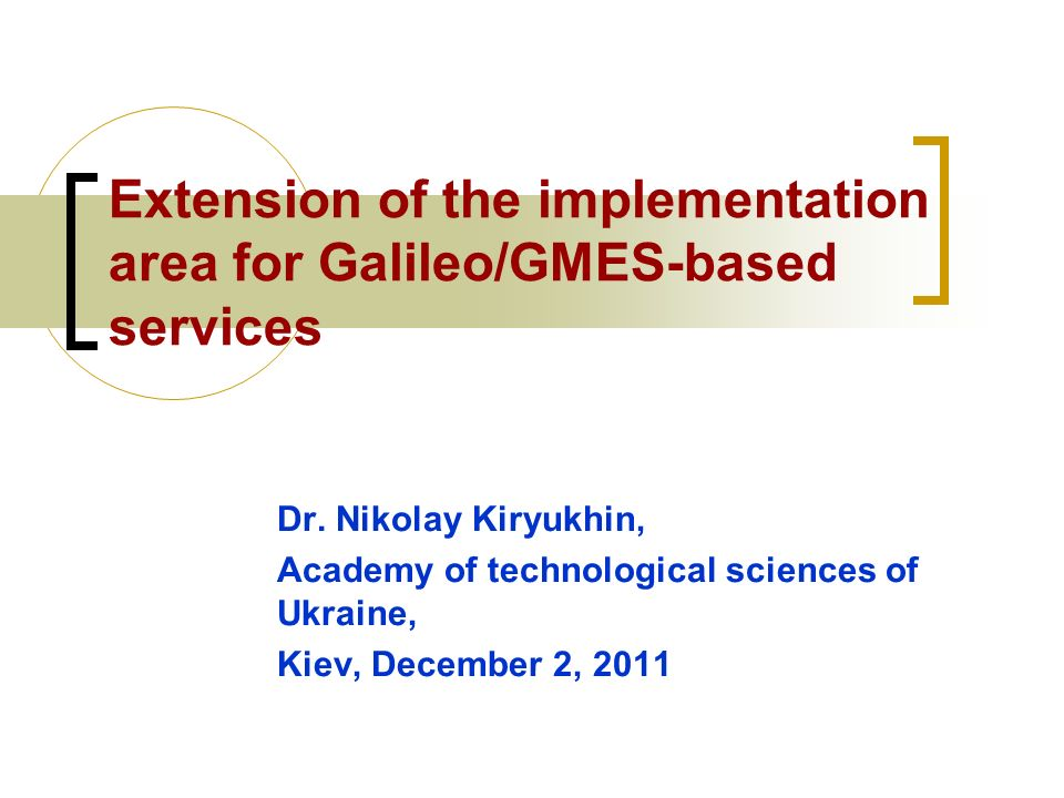 Extension of the implementation area for Galileo/GMES-based services Dr.