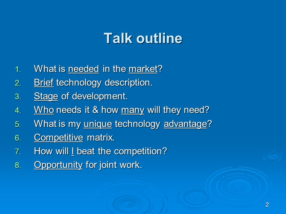 2 Talk outline 1. What is needed in the market? 2. Brief technology description. 3. Stage of development. 4. Who needs it & how many will they need? 5