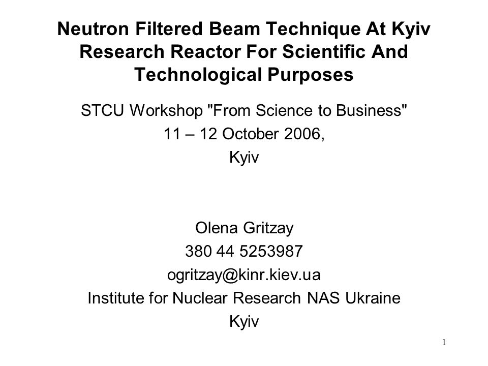 1 Neutron Filtered Beam Technique At Kyiv Research Reactor For Scientific And Technological Purposes STCU Workshop