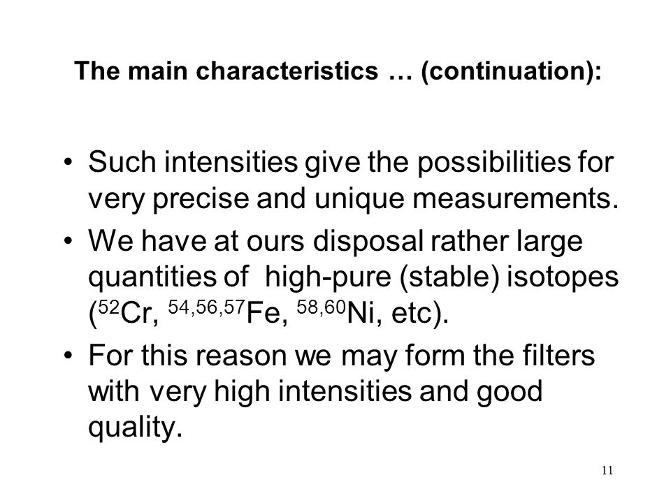 11 Such intensities give the possibilities for very precise and unique measurements. We have at ours disposal rather large quantities of high-pure (st
