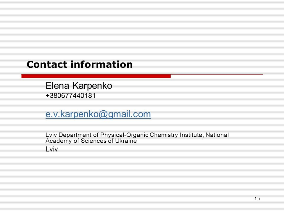 15 Contact information Elena Karpenko +380677440181 e.v.karpenko@gmail.com Lviv Department of Physical-Organic Chemistry Institute, National Academy o