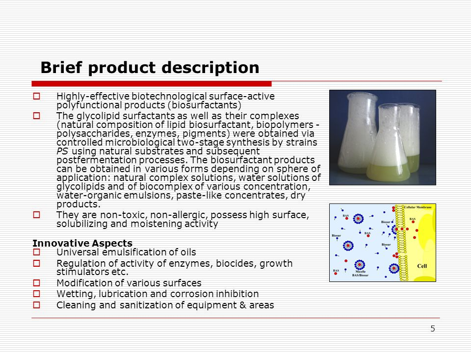 5 Brief product description Highly-effective biotechnological surface-active polyfunctional products (biosurfactants) The glycolipid surfactants as we