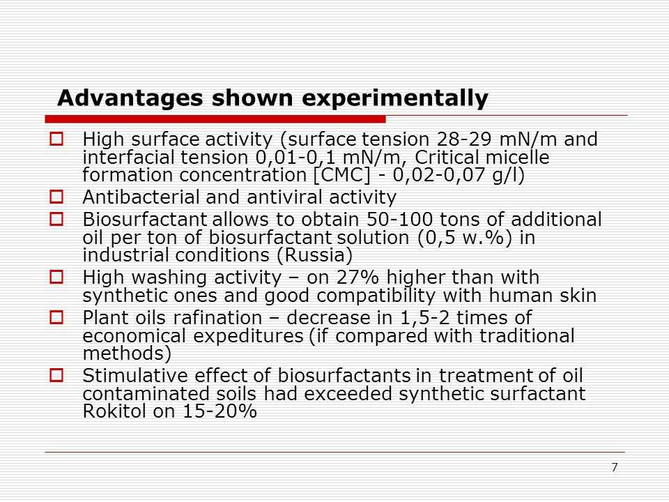 7 Advantages shown experimentally High surface activity (surface tension 28-29 mN/m and interfacial tension 0,01-0,1 mN/m, Critical micelle formation