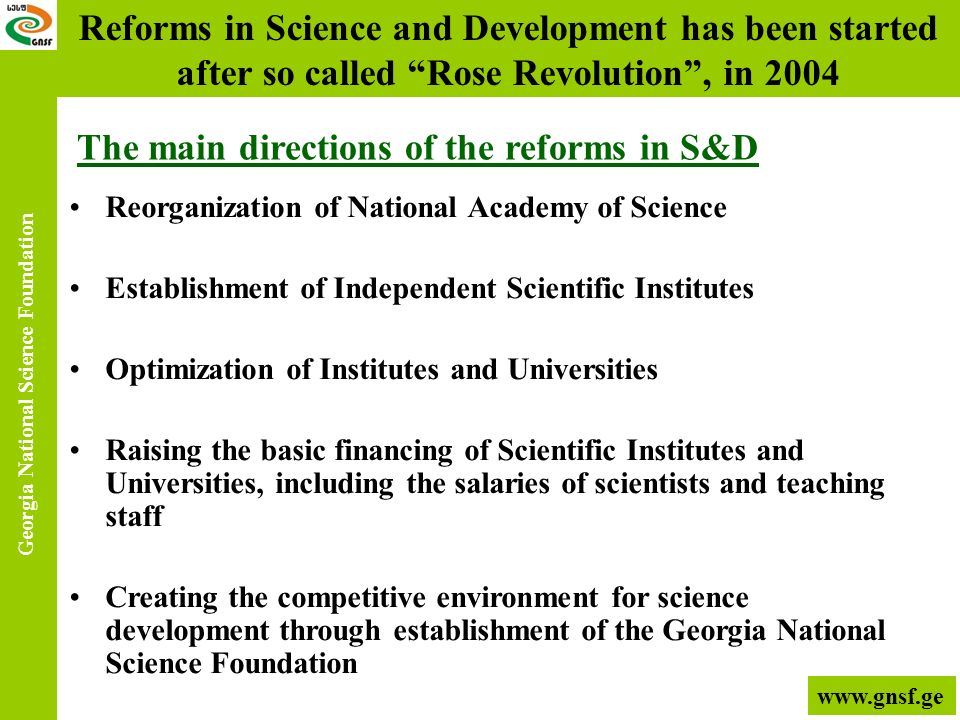 Reforms in Science and Development has been started after so called Rose Revolution, in 2004 Reorganization of National Academy of Science Establishme