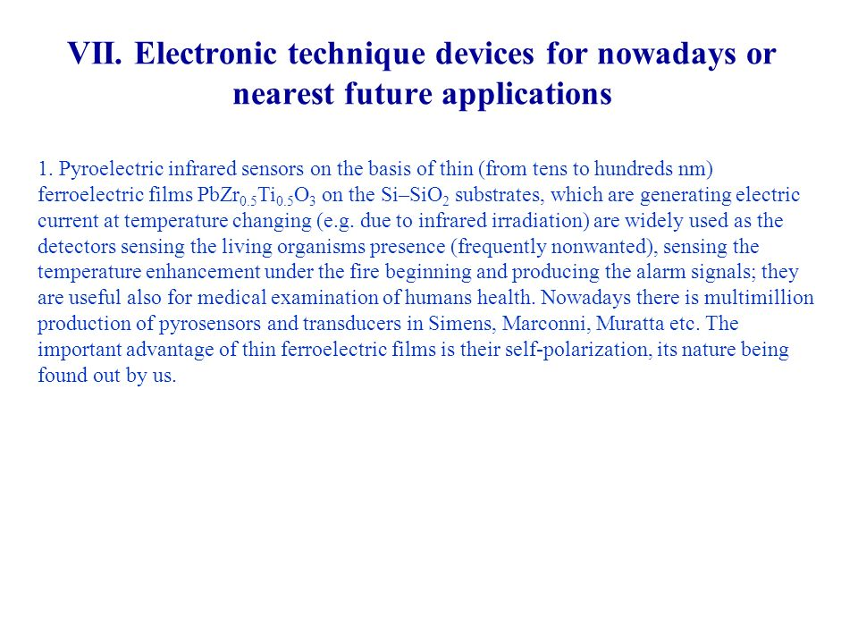 VII. Electronic technique devices for nowadays or nearest future applications 1. Pyroelectric infrared sensors on the basis of thin (from tens to hund