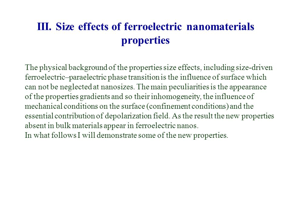 III. Size effects of ferroelectric nanomaterials properties The physical background of the properties size effects, including size-driven ferroelectri