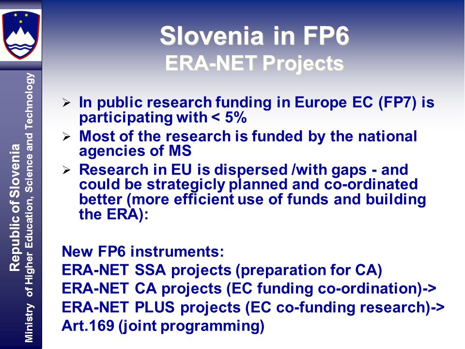 Republic of Slovenia Ministry of Higher Education, Science and Technology SIovenia in FP6 ERA-NET Projects In public research funding in Europe EC (FP