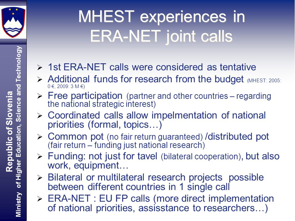 Republic of Slovenia Ministry of Higher Education, Science and Technology MHEST experiences in ERA-NET joint calls 1st ERA-NET calls were considered a