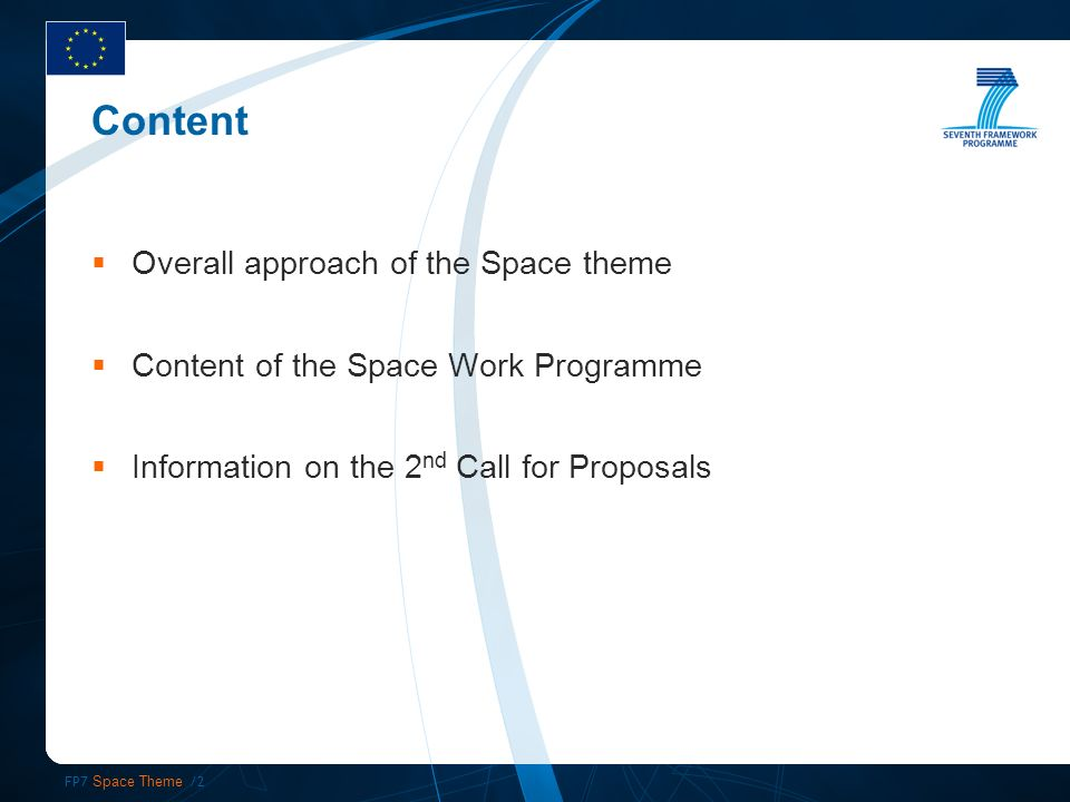 FP7 Space Theme /2 Content Overall approach of the Space theme Content of the Space Work Programme Information on the 2 nd Call for Proposals