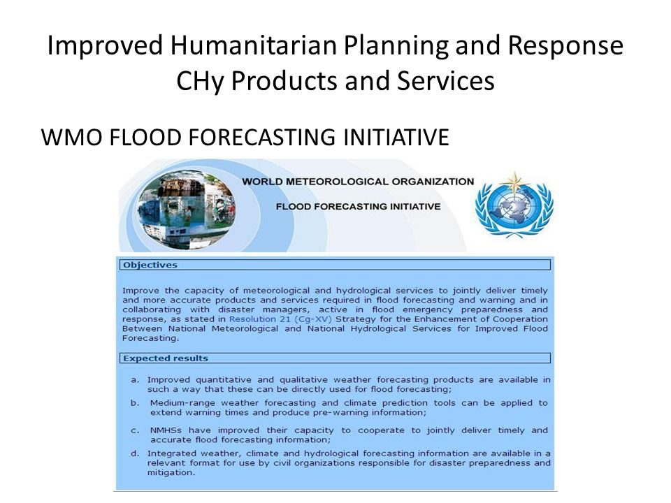 Improved Humanitarian Planning and Response CHy Products and Services WMO FLOOD FORECASTING INITIATIVE